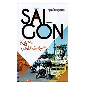 Sài Gòn - Ký Ức Vượt Thời Gian