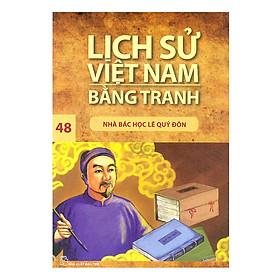 Lịch Sử Việt Nam Bằng Tranh (Tập 48) - Nhà Bác Học Lê Quí Đôn
