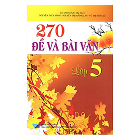 270 Đề Và Bài Văn Lớp 5 (Tái Bản )