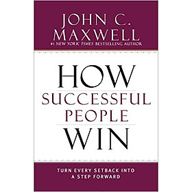How Successful People Win: Turn Every Setback Into A Step Forward (Hardcover)