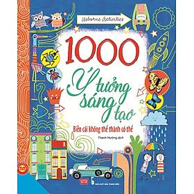 1000 Ý Tưởng Sáng Tạo - Biến Cái Không Thể Thành Có Thể (Tập 1)