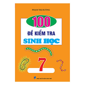 100 Đề Kiểm Tra Sinh Học Lớp 7