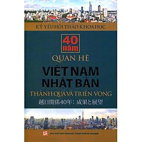 Kỷ Yếu Hội Thảo Khoa Học: 40 Năm Quan Hệ Việt Nam - Nhật Bản