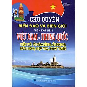 Chủ Quyền Biển Đảo Và Biên Giới Trên Đất Liền Việt Nam - Trung Quốc