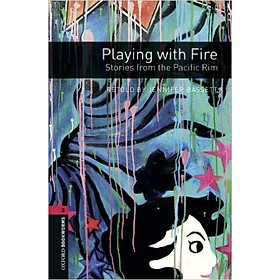 Oxford Bookworms Library (3 Ed.) 3: Playing with Fire: Stories from the Pacific Rim