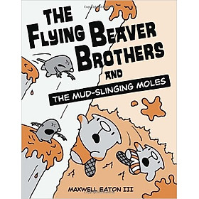 The Flying Beaver Brothers: The Mud-Slinging Moles - Paperback