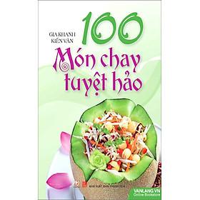 100 Món Chay Tuyệt Hảo (Tái Bản)