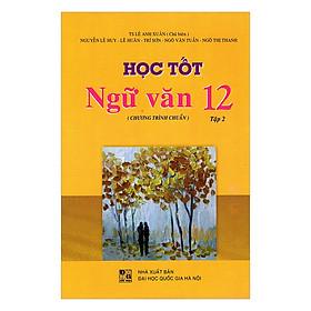 Học Tốt Ngữ Văn Lớp 12 - Chương Trình Chuẩn - Tập 2 (Tái Bản)