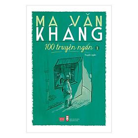 100 Truyện Ngắn Ma Văn Kháng - Tập 1