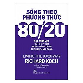 Sống Theo Phương Thức 80/20 - Living The 80/20 Way (Tái Bản 2017)