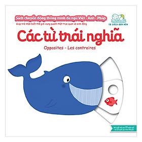 Sách Tương Tác - Sách Chuyển Động Thông Minh Đa Ngữ Việt - Anh - Pháp: Các Từ Trái Nghĩa