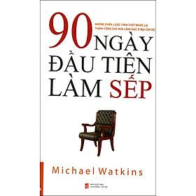 90 Ngày Đầu Tiên Làm Sếp (Tái Bản 2014)