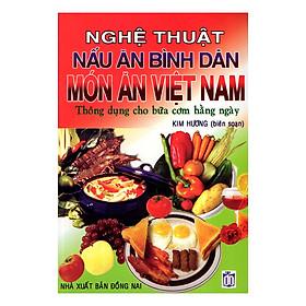 Nghệ Thuật Nấu Ăn Bình Dân - Món Ăn Việt Nam (Tái Bản)