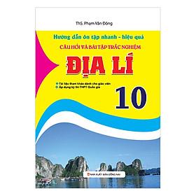 Hướng Dẫn Ôn Tập Nhanh - Hiệu Quả Câu Hỏi Và Bài Tập Trắc Nghiệm Địa Lí 10