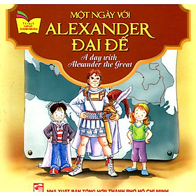 Tủ Sách Gặp Gỡ Danh Nhân - A Day With Alexander The Great (Song Ngữ)
