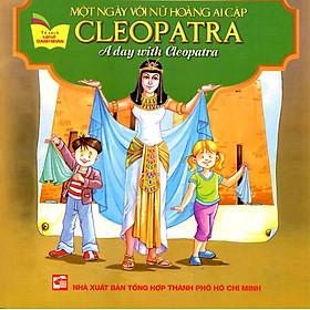 Tủ Sách Gặp Gỡ Danh Nhân - A Day With Cleopatra (Song Ngữ)
