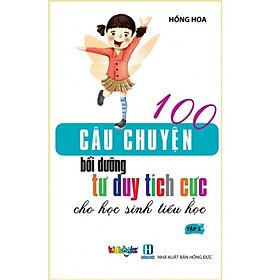 100 Câu Chuyện Bồi Dưỡng Tư Duy Tích Cực Cho Học Sinh TIểu Học - Tập 2