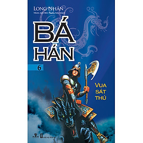 Bá Hán - Tập 6: Vua Sát Thủ