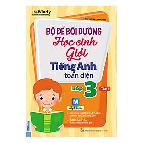Bộ Đề Bồi Dưỡng Học Sinh Giỏi Tiếng Anh Toàn Diện Lớp 3 (Tập 1)