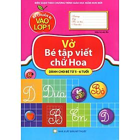Bé Chuẩn Bị  Vào Lớp Một - Vở Bé Tập Viết Chữ Hoa