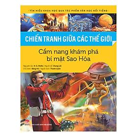 Tìm Hiểu Khoa Học Qua Tác Phẩm Văn Học Nổi Tiếng - Chiến Tranh Giữa Các Thế Giới - Cẩm Nang Khám Phá Bí Mật Sao Hỏa