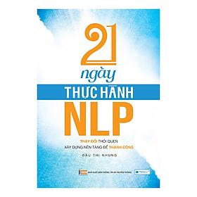 Hình đại diện sản phẩm 21 Ngày Thực Hành NLP - Thay Đổi Thói Quen, Xây Dựng Nền Tảng Để Thành Công