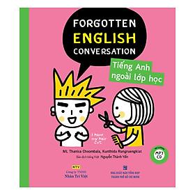 Tiếng Anh Ngoài Lớp Học - Forgotten English Conversation (Kèm CD)