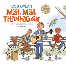Boxset Tác Phẩm Của Bob Dylan - Mãi Mãi Thanh Xuân Và Những Bài Hát Khác (Trọn Bộ 3 Cuốn)