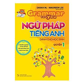 Ngữ Pháp Tiếng Anh Dành Cho Học Sinh - Grammar For You - Quyển 1