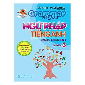 Ngữ Pháp Tiếng Anh Dành Cho Học Sinh - Grammar For You - Quyển 3