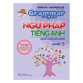 Ngữ Pháp Tiếng Anh Dành Cho Học Sinh - Grammar For You - Quyển 5