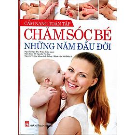 Cẩm Nang Toàn Tập - Chăm Sóc Bé Những Năm Đầu Đời