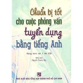 Chuẩn Bị Tốt Cho Cuộc Phỏng Vấn Tuyển Dụng Bằng Tiếng Anh (Kèm 1CD)