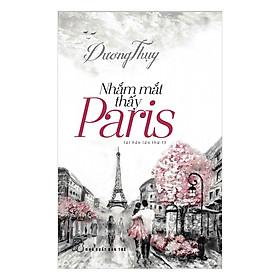 Nhắm Mắt Thấy Paris (Tái Bản)