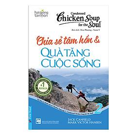 Chicken Soup For The Soul 2 - Chia Sẻ Tâm Hồn Và Quà Tặng Cuộc Sống (Tái Bản 2017)