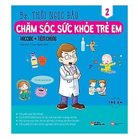 Chăm Sóc Sức Khỏe Trẻ Em (Tập 2): Vaccine, Tiêm Chủng