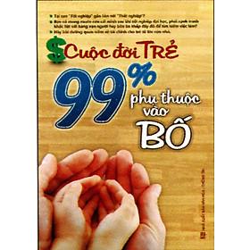 Download sách Cuộc Đời Trẻ - 99% Phụ Thuộc Vào Bố