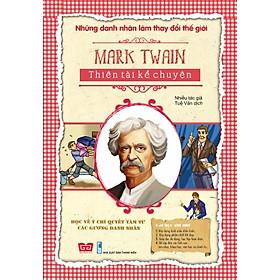 Những Danh Nhân Làm Thay Đổi Thế Giới - Mark Twain Thiên Tài Kể Chuyện