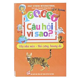 100.000 Câu Hỏi Vì Sao: Họ Nhà Mèo - Thú Cưng, Hoang Dã