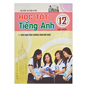Học Tốt Tiếng Anh Lớp 12 - Tập 1