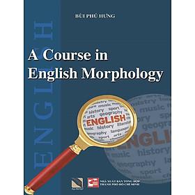 Hình Thái Học Tiếng Anh (A Course In English Morphology)