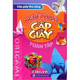 Origami Gấp Giấy Thủ Công - Nghệ Thuật Gấp Giấy Toàn Tập