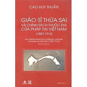 Giáo Sĩ Thừa Sai Và Chính Sách Thuộc Địa Của Pháp Tại Việt Nam (1857 - 1914)