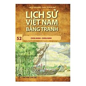 Lịch Sử Việt Nam Bằng Tranh (Tập 52) - Chúa Minh Chúa Ninh (Tái Bản)