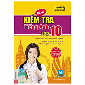 Bộ Đề Kiểm Tra Tiếng Anh Lớp 10 (Kèm CD)