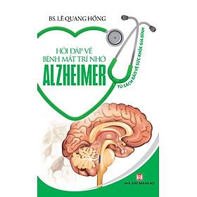 Hỏi Đáp Về Bệnh Mất Trí Nhớ Alzheimer