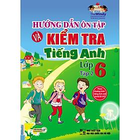 Hướng Dẫn Ôn Tập Và Kiểm Tra Tiếng Anh Lớp 6 - Tập 2