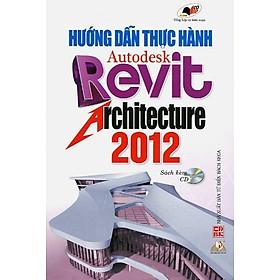 Hướng Dẫn Thực Hành Autodesk Revit Architecture 2012 (Sách Kèm CD)