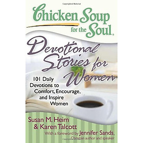 Chicken Soup for the Soul: Devotional Stories for Women: 101 Daily Devotions to Comfort, Encourage and Inspire Women (Chicken Soup for the Soul (Chicken Soup for the Soul))