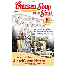 Chicken Soup for the Soul: Woman to Woman: Women Sharing Their Stories of Hope, Humor, and Inspiration